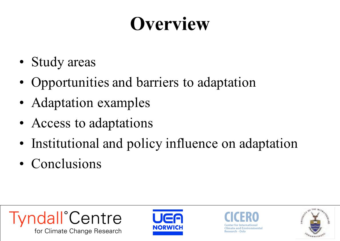 Overview Study areas Opportunities and barriers to adaptation Adaptation examples Access to adaptations Institutional and policy influence on adaptation Conclusions