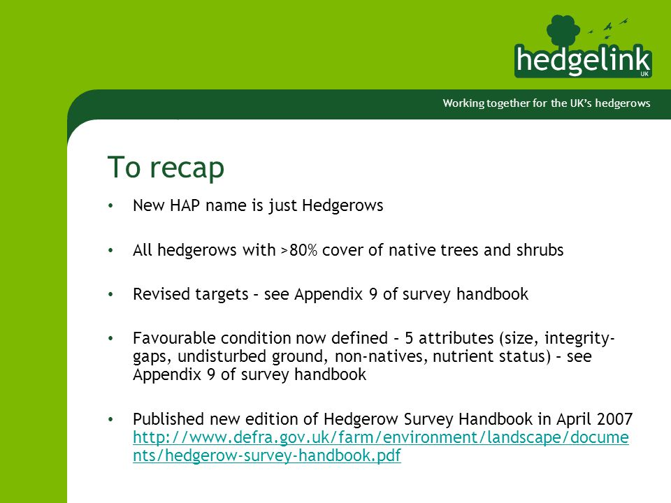 Working together for the UK's hedgerows To recap New HAP name is just Hedgerows All hedgerows with >80% cover of native trees and shrubs Revised targe