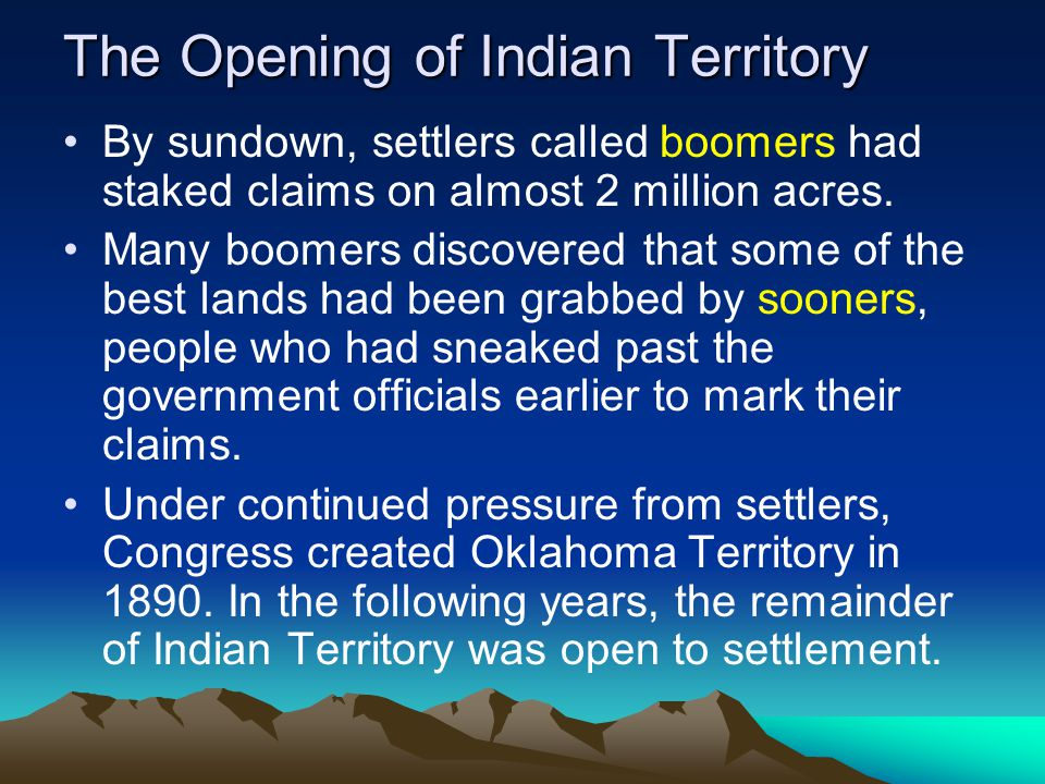 The Opening of Indian Territory By sundown, settlers called boomers had staked claims on almost 2 million acres. Many boomers discovered that some of
