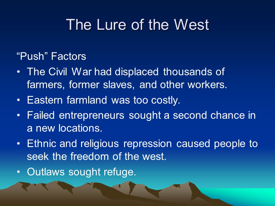 The Lure of the West Pull Factors The Pacific Railway Acts of 1862 and 1864 Morrill Land-Grant Act of 1862 Land speculators Homestead Act, 1862 Legally enforceable property rights