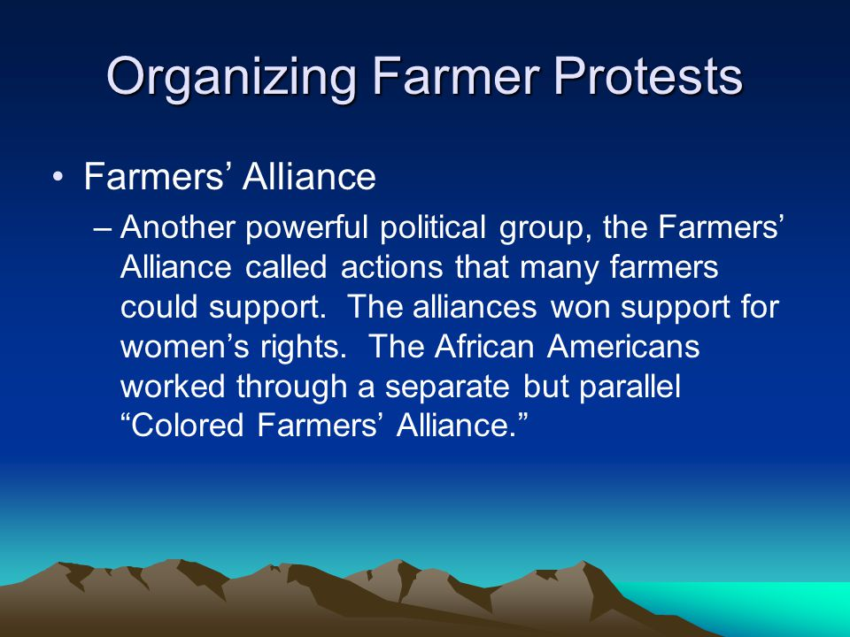 Organizing Farmer Protests Farmers' Alliance –Another powerful political group, the Farmers' Alliance called actions that many farmers could support.