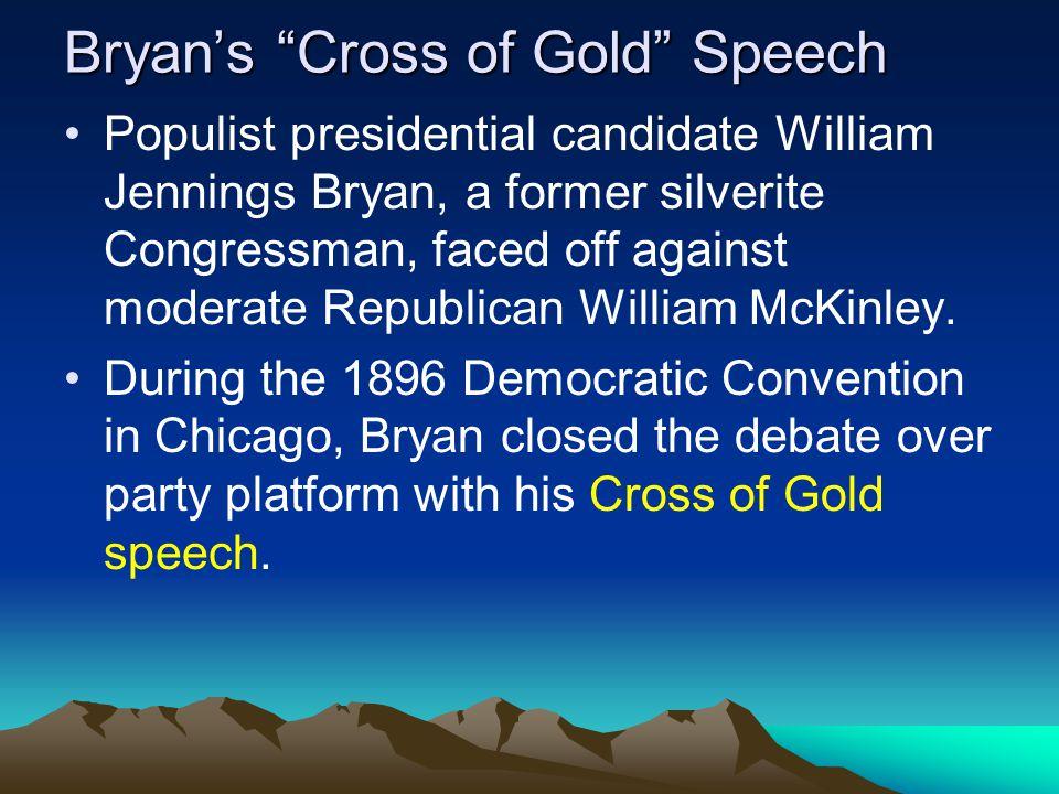 "Bryan's ""Cross of Gold"" Speech Populist presidential candidate William Jennings Bryan, a former silverite Congressman, faced off against moderate Repu"