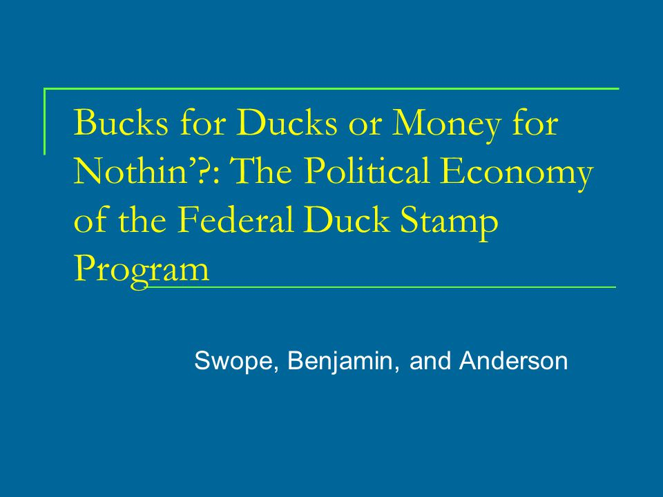 Bucks for Ducks or Money for Nothin' : The Political Economy of the Federal Duck Stamp Program Swope, Benjamin, and Anderson