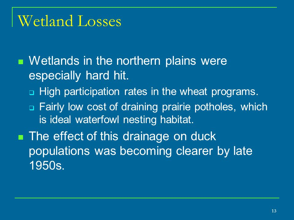 13 Wetland Losses Wetlands in the northern plains were especially hard hit.  High participation rates in the wheat programs.  Fairly low cost of dra