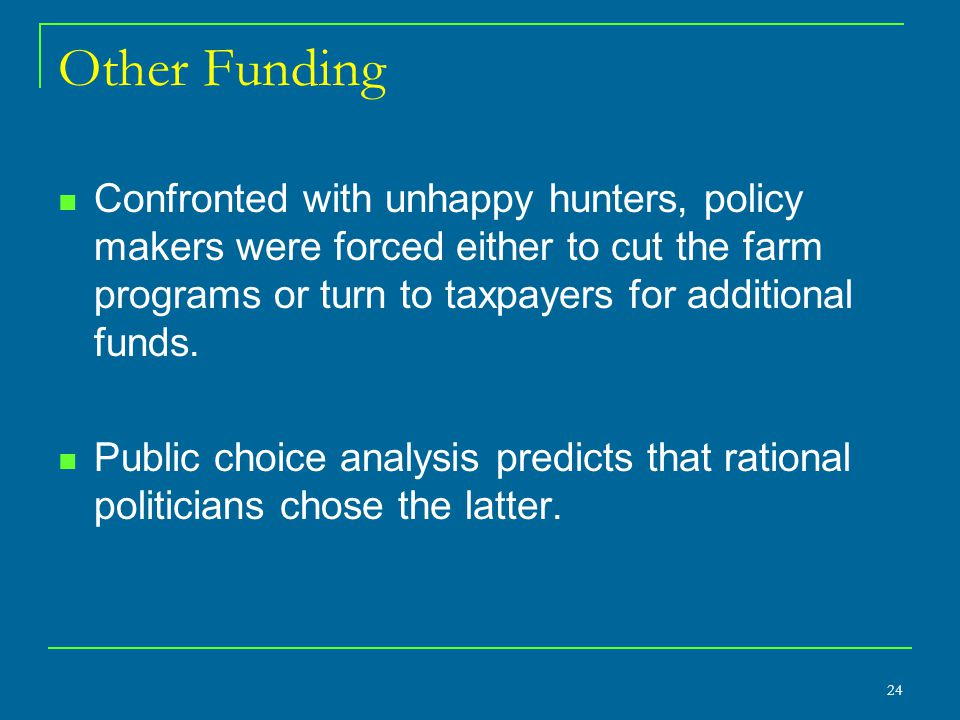 24 Other Funding Confronted with unhappy hunters, policy makers were forced either to cut the farm programs or turn to taxpayers for additional funds.