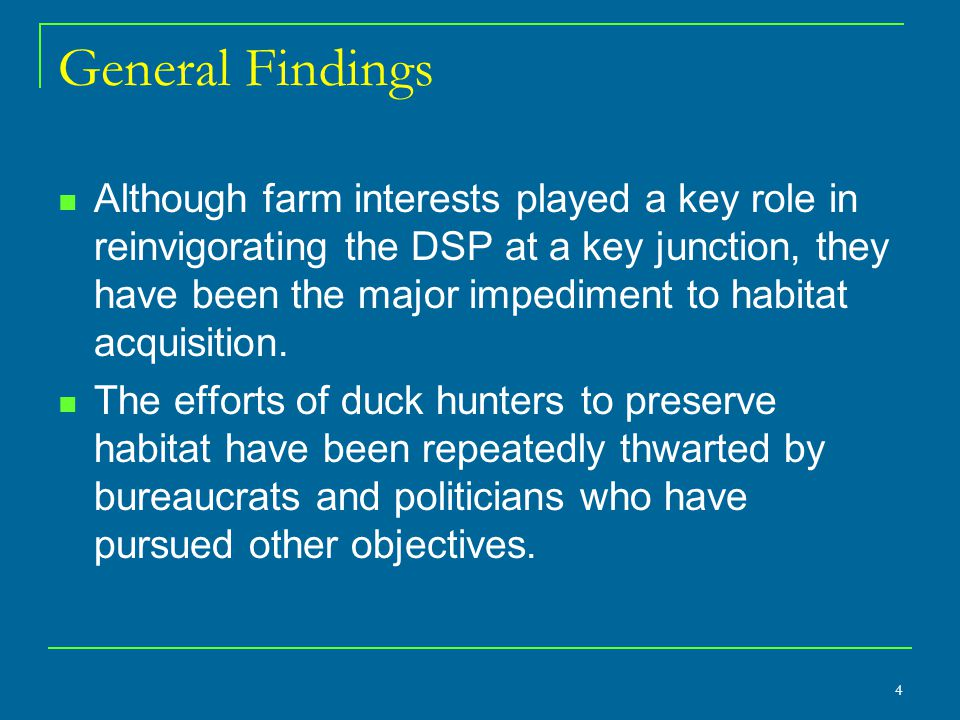 4 General Findings Although farm interests played a key role in reinvigorating the DSP at a key junction, they have been the major impediment to habitat acquisition.