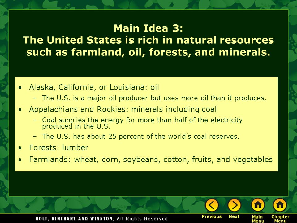 Main Idea 3: The United States is rich in natural resources such as farmland, oil, forests, and minerals. Alaska, California, or Louisiana: oil –The U