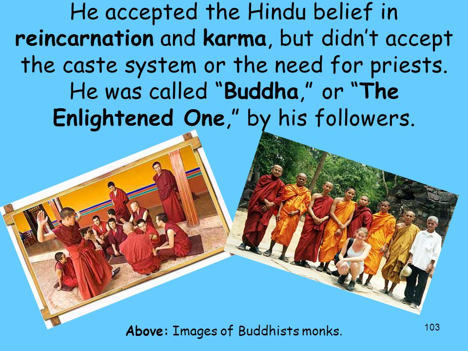 """103 He accepted the Hindu belief in reincarnation and karma, but didn't accept the caste system or the need for priests. He was called """"Buddha,"""" or """"T"""