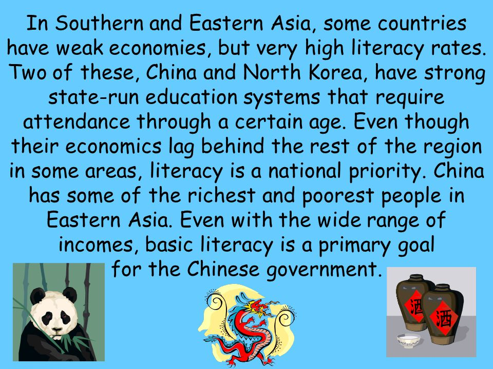 130 In Southern and Eastern Asia, some countries have weak economies, but very high literacy rates. Two of these, China and North Korea, have strong s