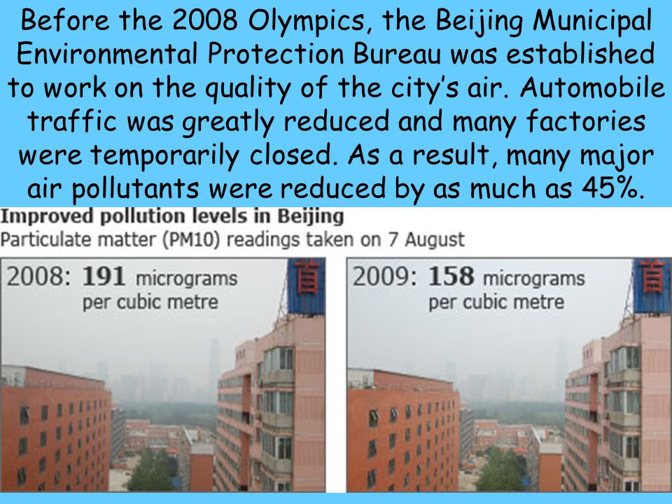 43 Before the 2008 Olympics, the Beijing Municipal Environmental Protection Bureau was established to work on the quality of the city's air. Automobil