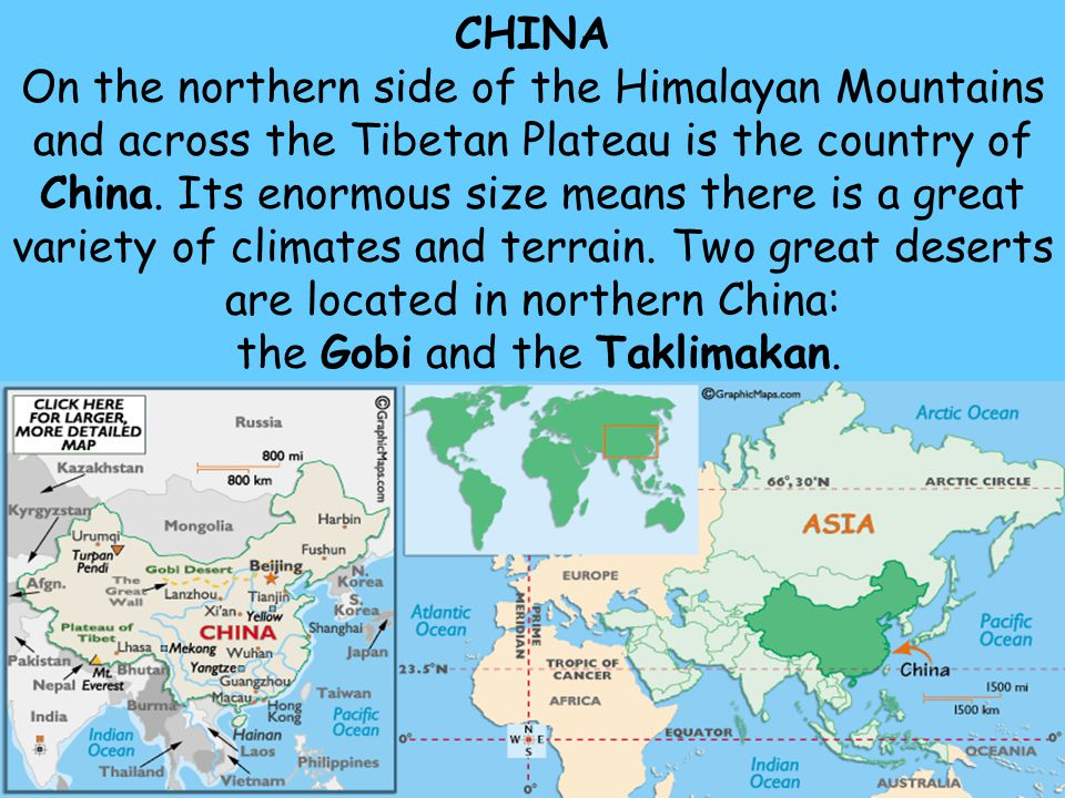 69 CHINA On the northern side of the Himalayan Mountains and across the Tibetan Plateau is the country of China. Its enormous size means there is a gr