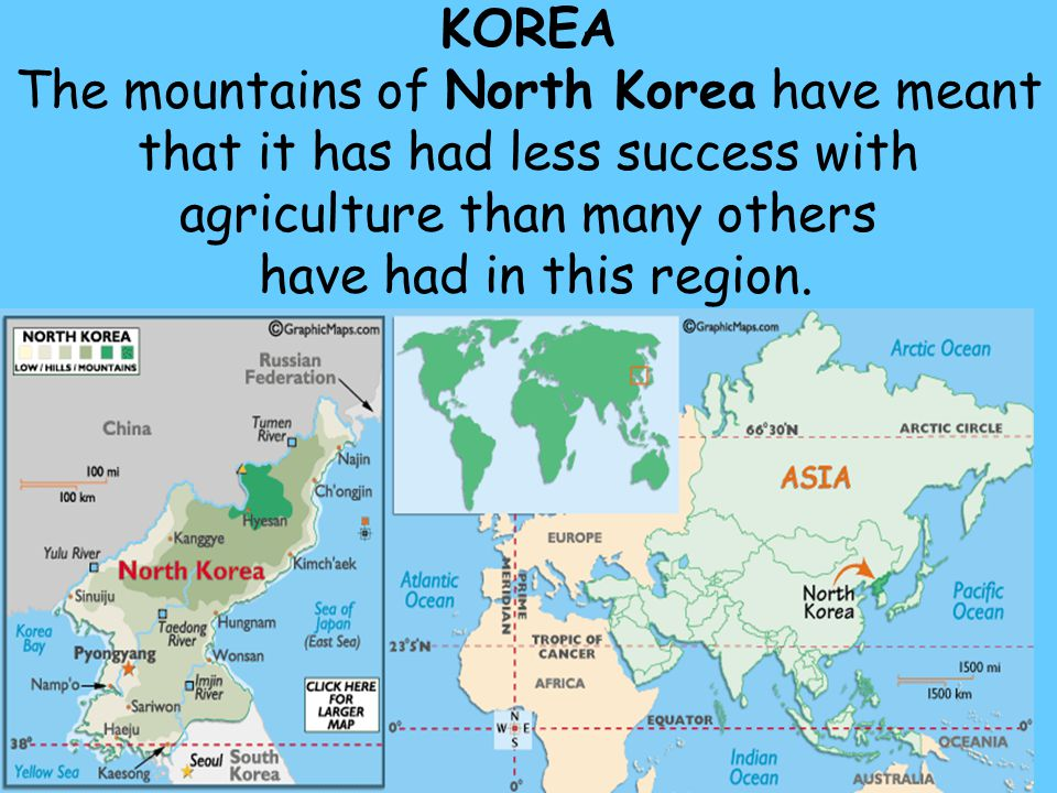 75 KOREA The mountains of North Korea have meant that it has had less success with agriculture than many others have had in this region.