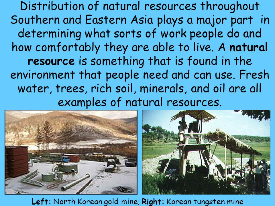85 Distribution of natural resources throughout Southern and Eastern Asia plays a major part in determining what sorts of work people do and how comfo