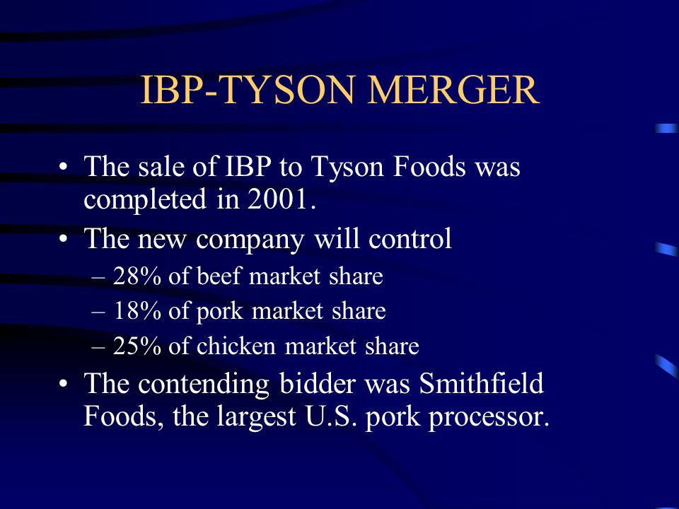 IBP-TYSON MERGER The sale of IBP to Tyson Foods was completed in 2001.