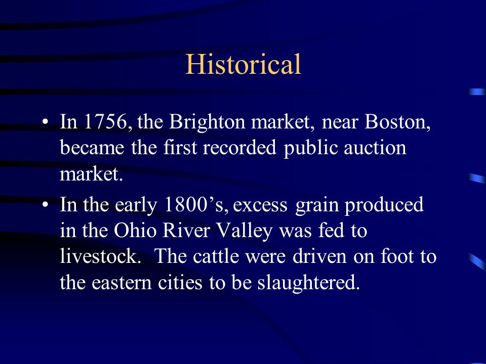 Historical In 1756, the Brighton market, near Boston, became the first recorded public auction market.