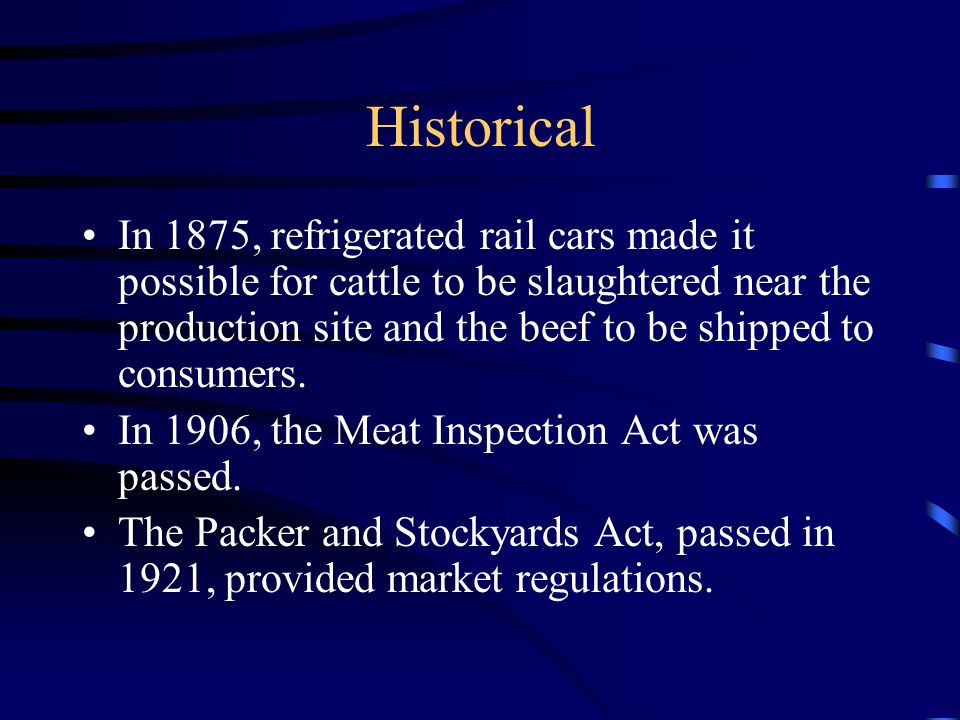 Historical In 1875, refrigerated rail cars made it possible for cattle to be slaughtered near the production site and the beef to be shipped to consumers.