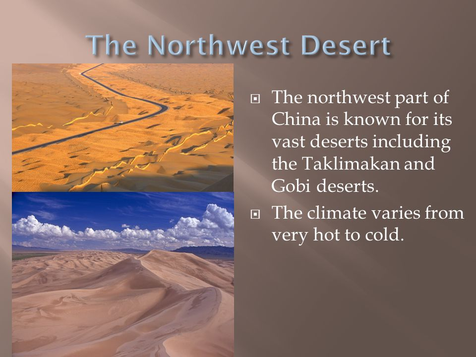  The northwest part of China is known for its vast deserts including the Taklimakan and Gobi deserts.