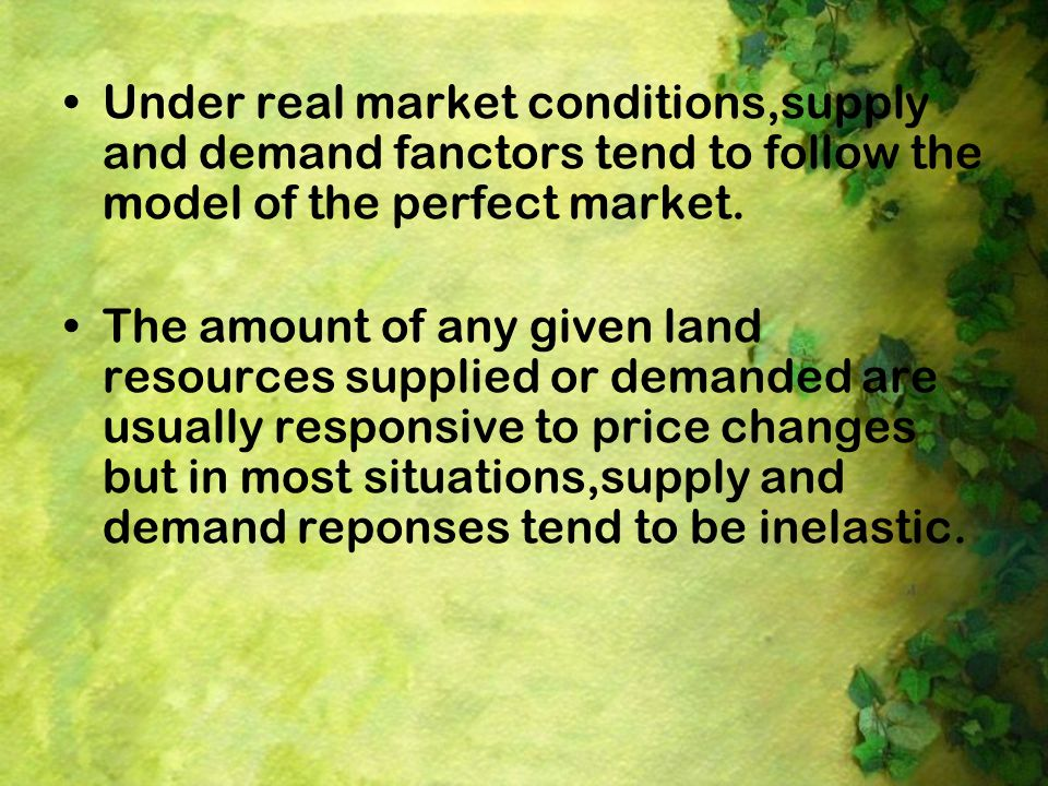 Under real market conditions,supply and demand fanctors tend to follow the model of the perfect market.
