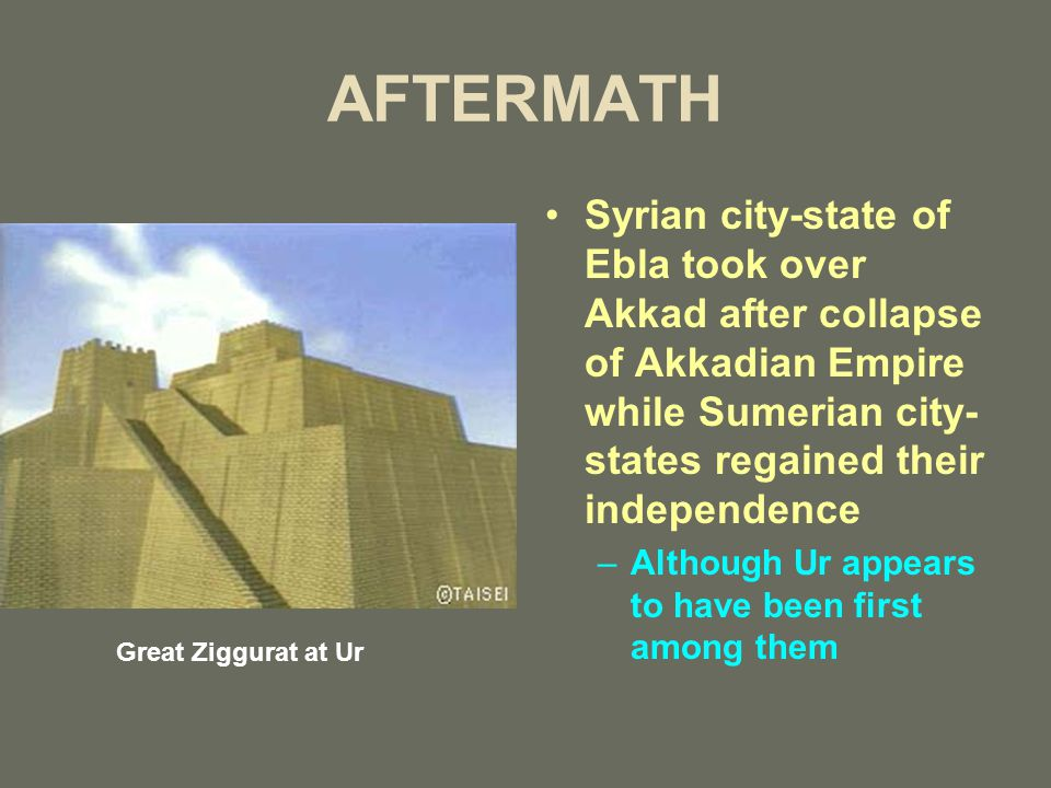 AFTERMATH Syrian city-state of Ebla took over Akkad after collapse of Akkadian Empire while Sumerian city- states regained their independence –Althoug