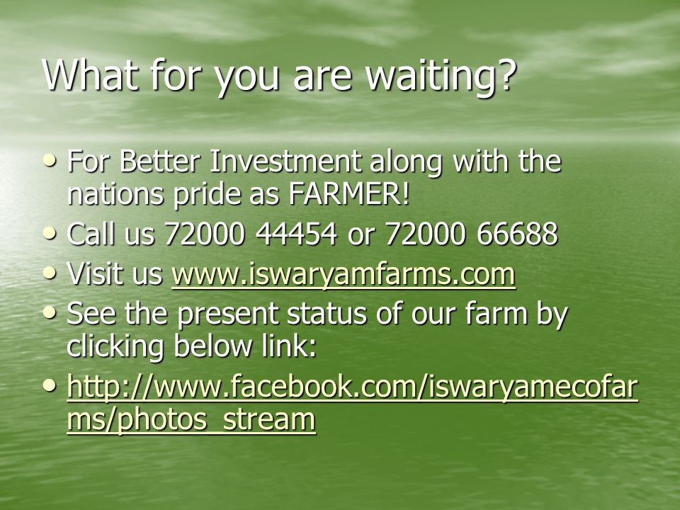 What for you are waiting. For Better Investment along with the nations pride as FARMER.