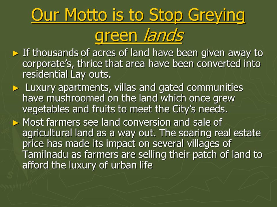 Our Motto is to Stop Greying green lands Our Motto is to Stop Greying green lands ► If thousands of acres of land have been given away to corporate's,