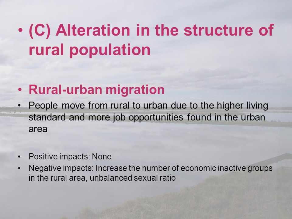 (C) Alteration in the structure of rural population Rural-urban migration People move from rural to urban due to the higher living standard and more j