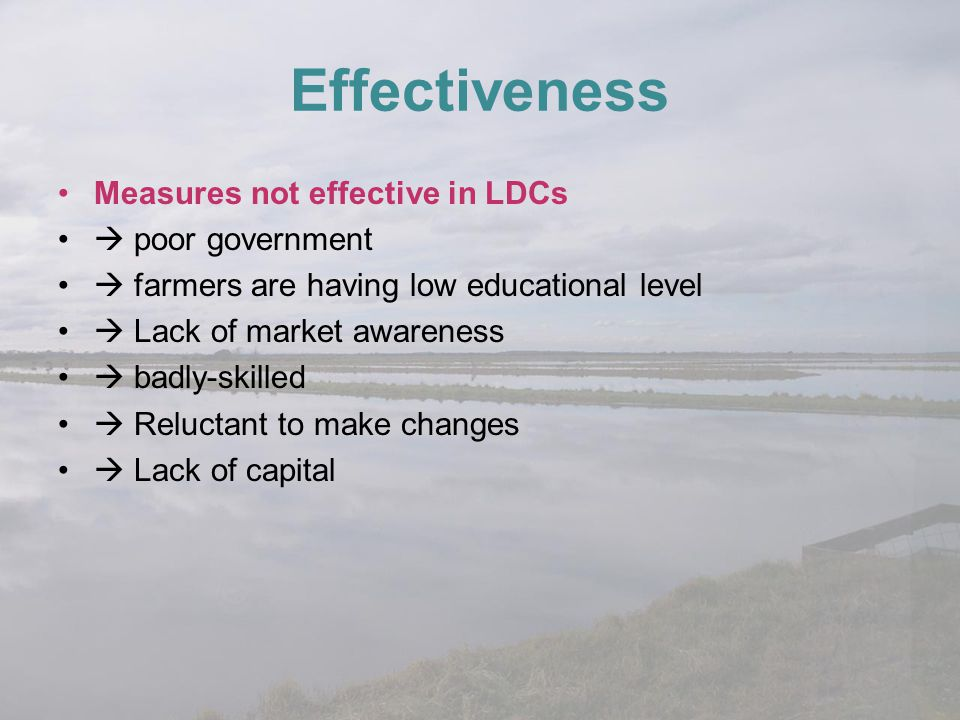 Effectiveness Measures not effective in LDCs  poor government  farmers are having low educational level  Lack of market awareness  badly-skilled 