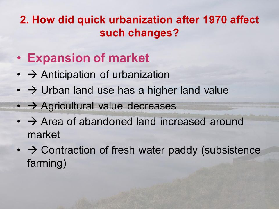 2. How did quick urbanization after 1970 affect such changes? Expansion of market  Anticipation of urbanization  Urban land use has a higher land va
