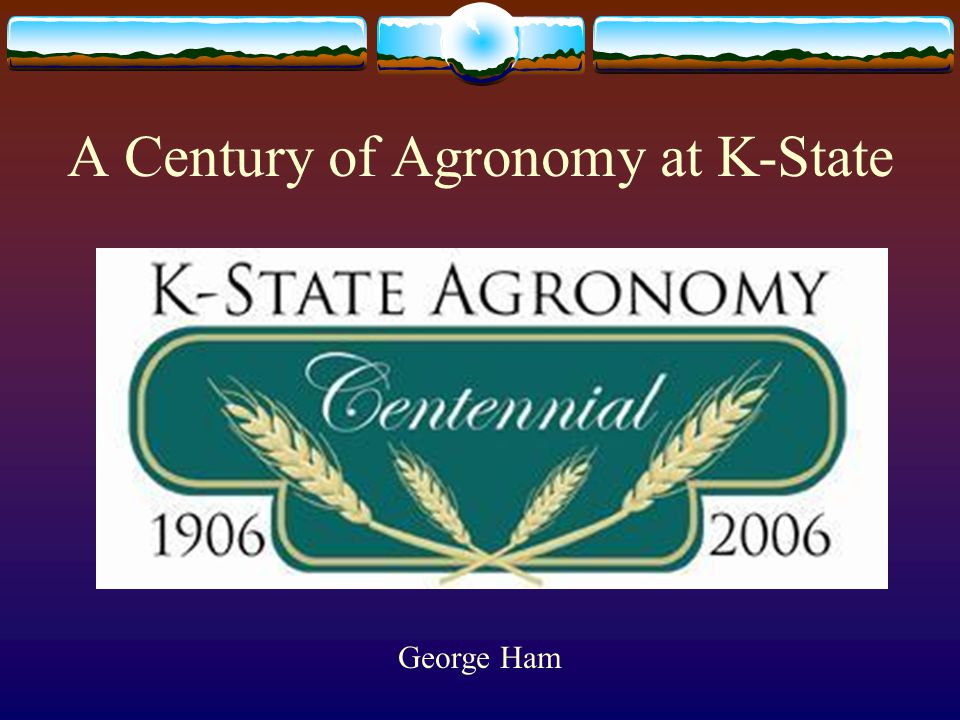 A Century of Agronomy at K-State George Ham