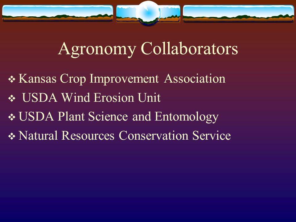 Agronomy Collaborators  Kansas Crop Improvement Association  USDA Wind Erosion Unit  USDA Plant Science and Entomology  Natural Resources Conservation Service