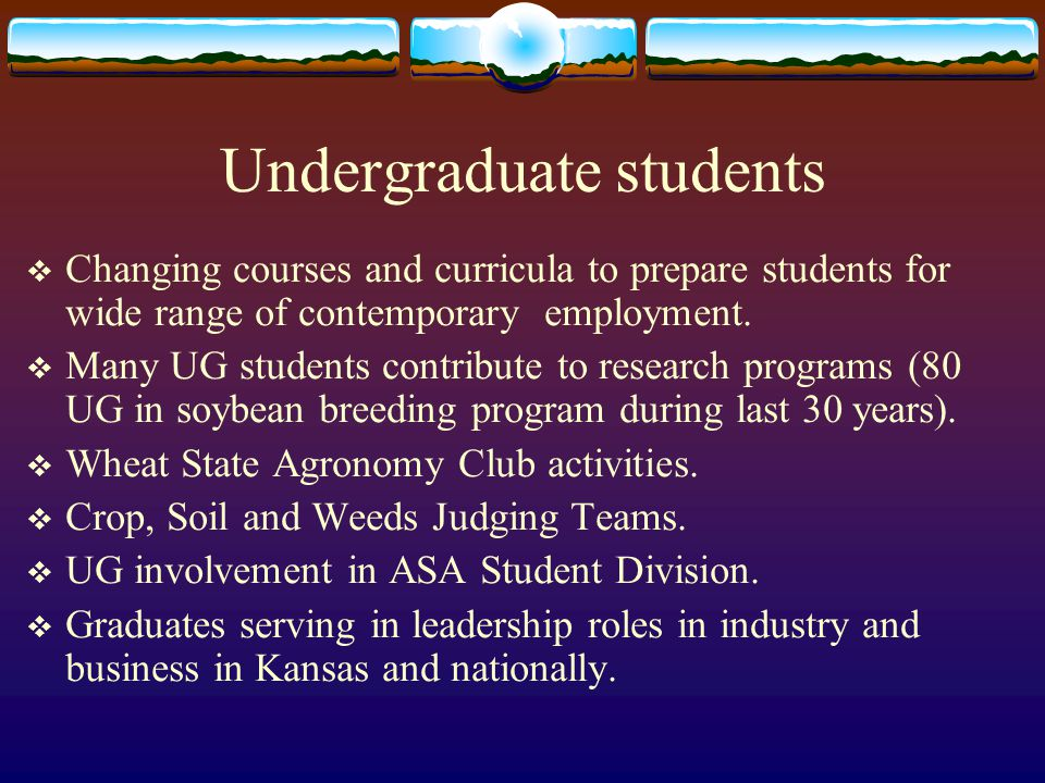 Undergraduate students  Changing courses and curricula to prepare students for wide range of contemporary employment.