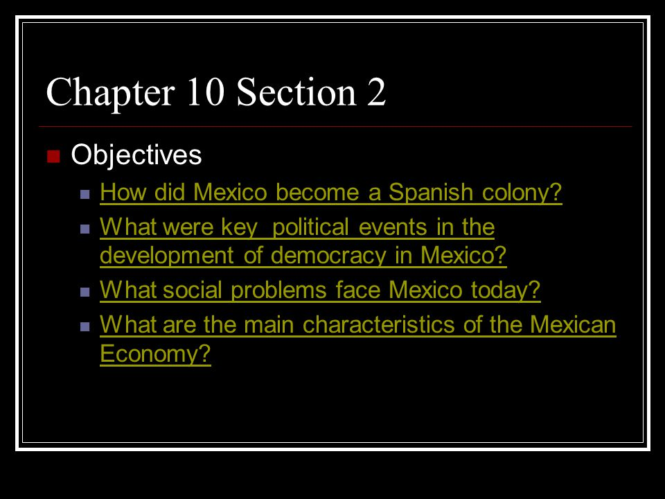 Chapter 10 Section 2 Objectives How did Mexico become a Spanish colony.