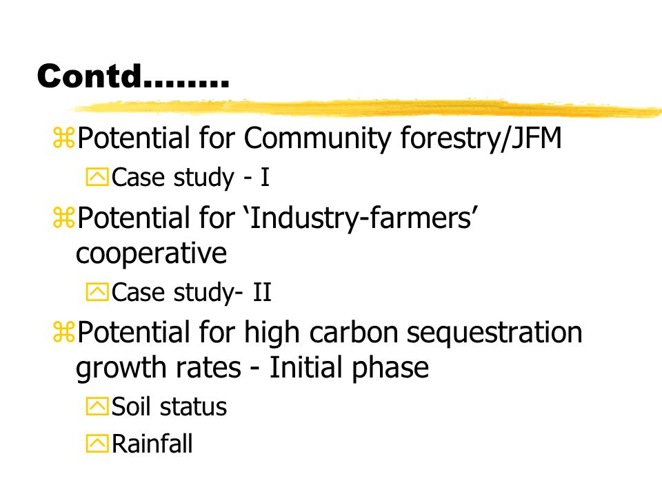 Contd…….. zPotential for Community forestry/JFM yCase study - I zPotential for 'Industry-farmers' cooperative yCase study- II zPotential for high carb
