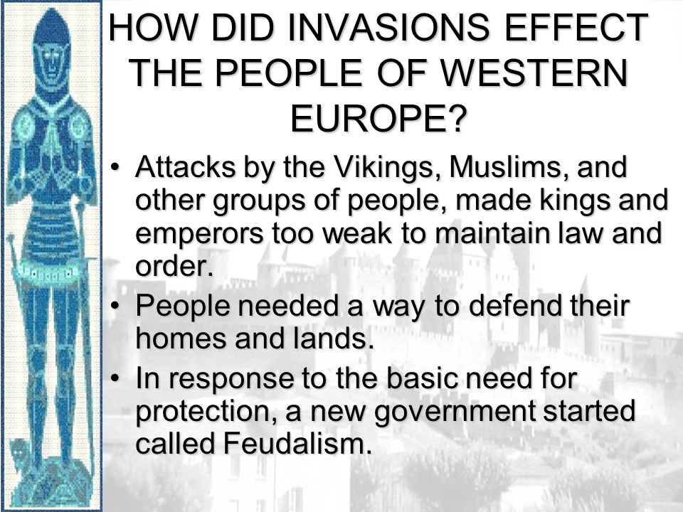 HOW DID INVASIONS EFFECT THE PEOPLE OF WESTERN EUROPE.