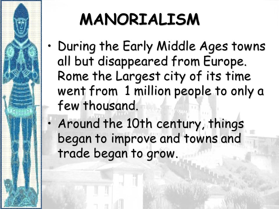 MANORIALISM During the Early Middle Ages towns all but disappeared from Europe.