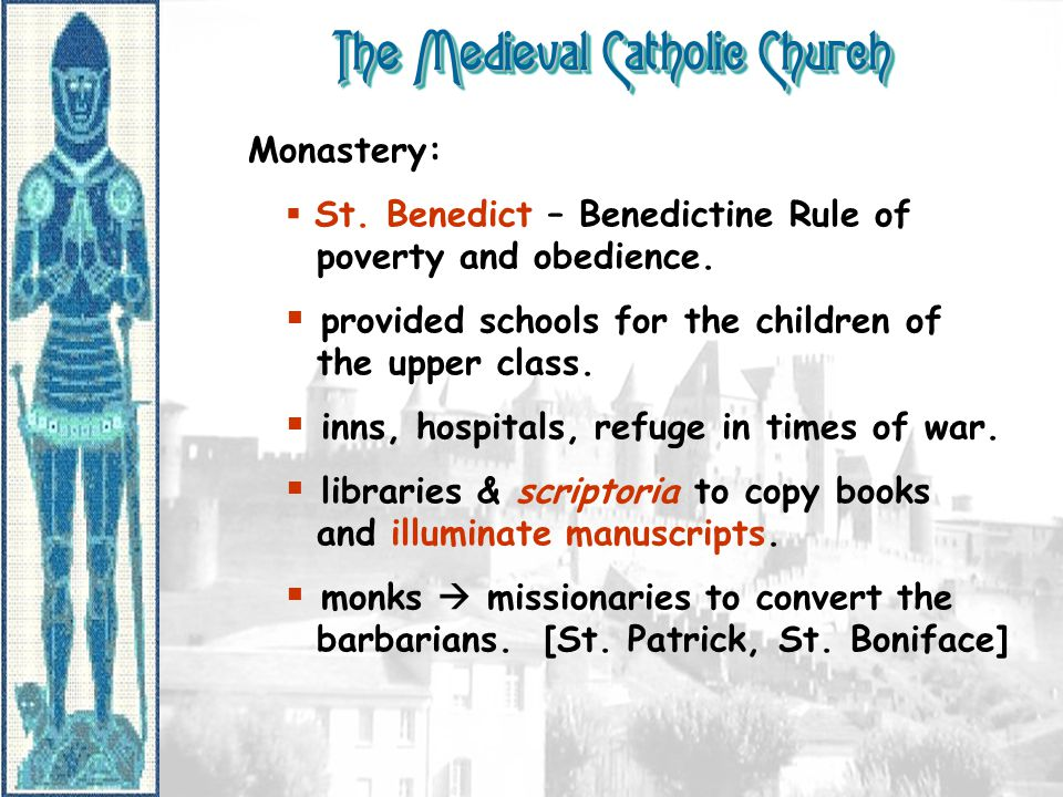 The Medieval Catholic Church Monastery:  St.Benedict – Benedictine Rule of poverty and obedience.