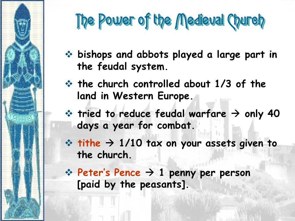 The Power of the Medieval Church  bishops and abbots played a large part in the feudal system.