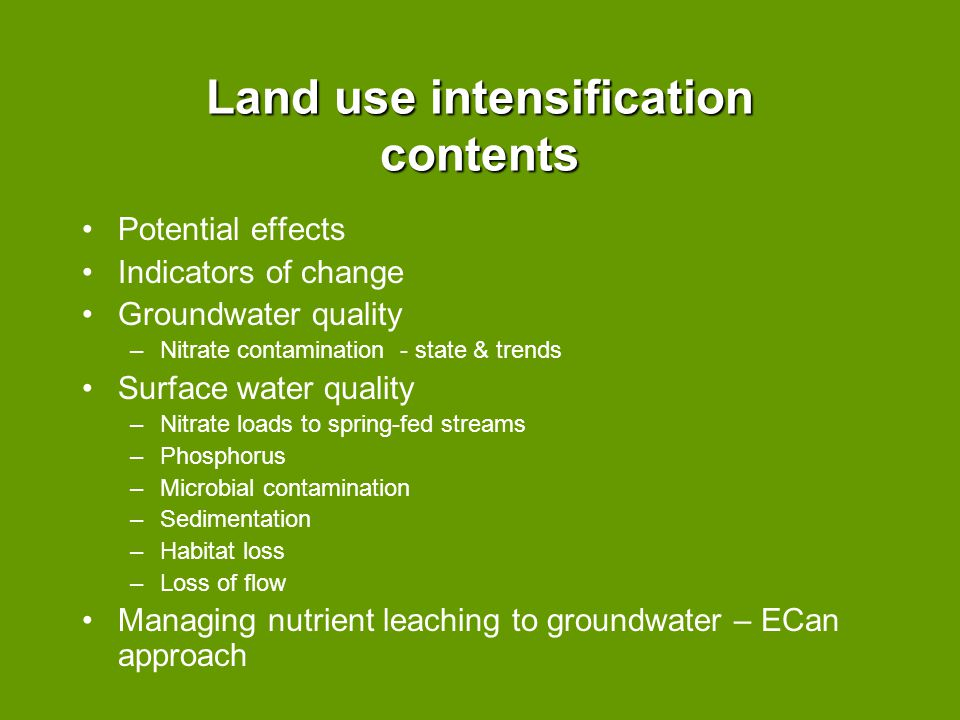 Land use intensification contents Potential effects Indicators of change Groundwater quality –Nitrate contamination - state & trends Surface water qua