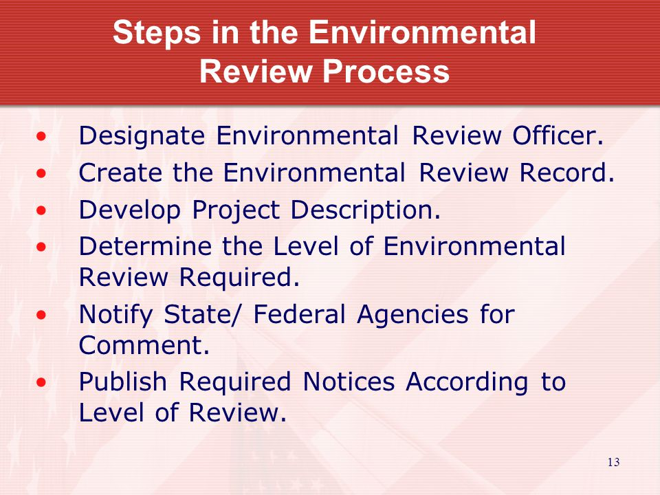 13 Steps in the Environmental Review Process Designate Environmental Review Officer.