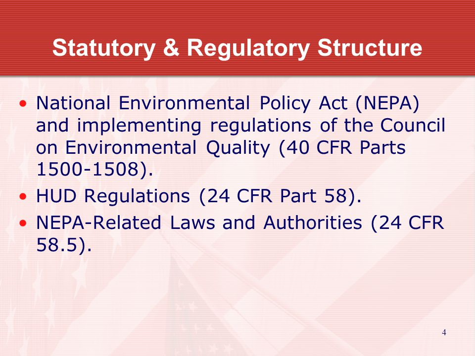 4 Statutory & Regulatory Structure National Environmental Policy Act (NEPA) and implementing regulations of the Council on Environmental Quality (40 CFR Parts 1500-1508).