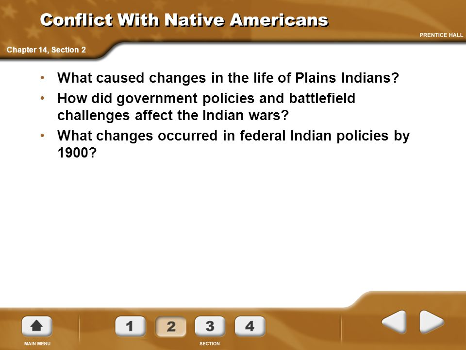 Conflict With Native Americans What caused changes in the life of Plains Indians? How did government policies and battlefield challenges affect the In