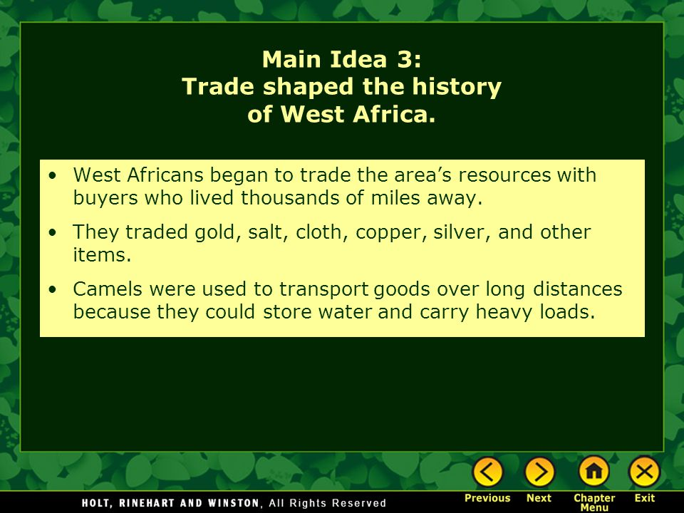 Main Idea 3: Trade shaped the history of West Africa. West Africans began to trade the area's resources with buyers who lived thousands of miles away.