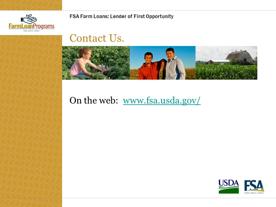 FSA Farm Loans: Lender of First Opportunity Contact Us. On the web: www.fsa.usda.gov/www.fsa.usda.gov/