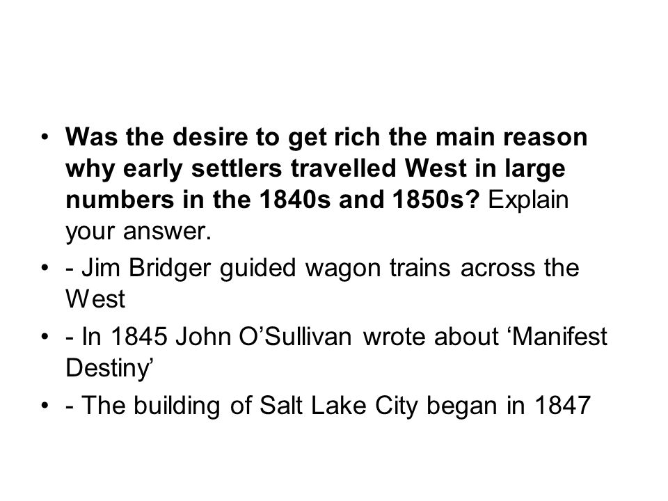 Was the desire to get rich the main reason why early settlers travelled West in large numbers in the 1840s and 1850s? Explain your answer. - Jim Bridg