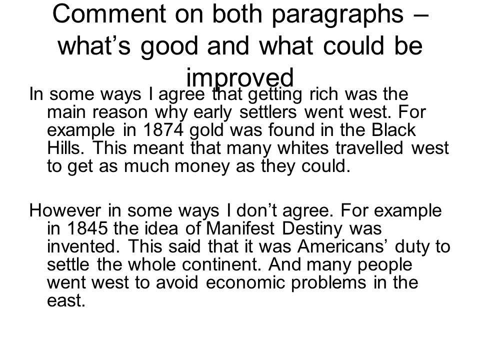Comment on both paragraphs – what's good and what could be improved In some ways I agree that getting rich was the main reason why early settlers went