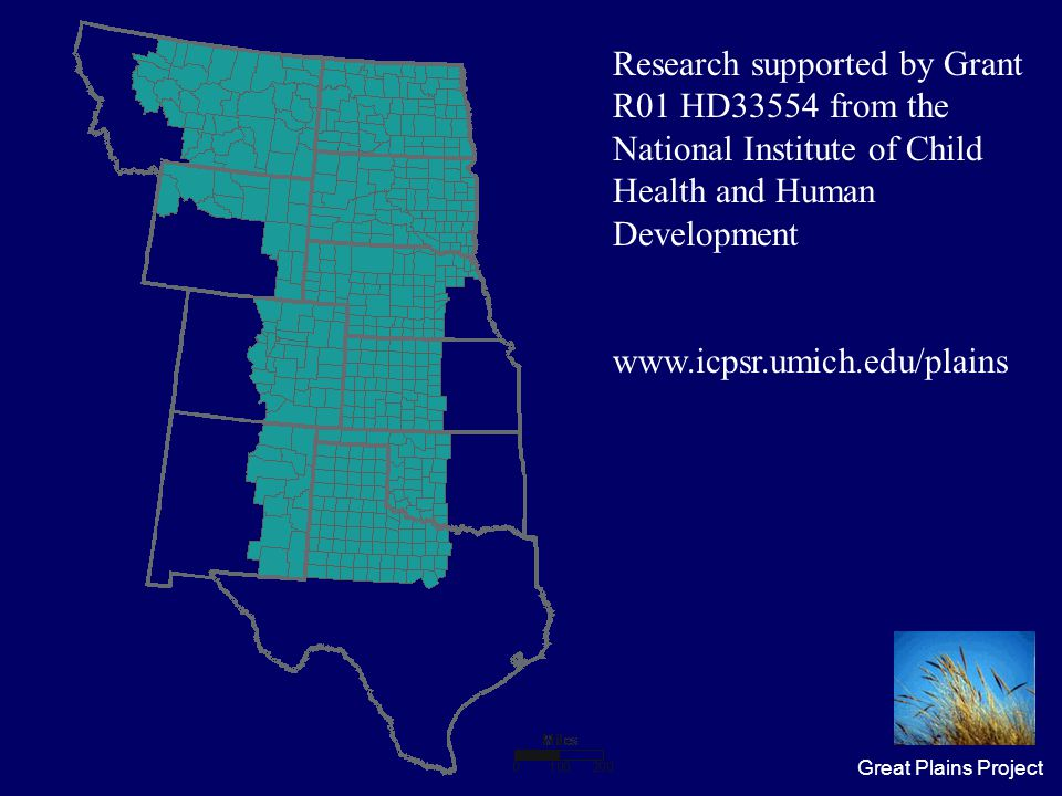 Great Plains Project Research supported by Grant R01 HD33554 from the National Institute of Child Health and Human Development www.icpsr.umich.edu/plains