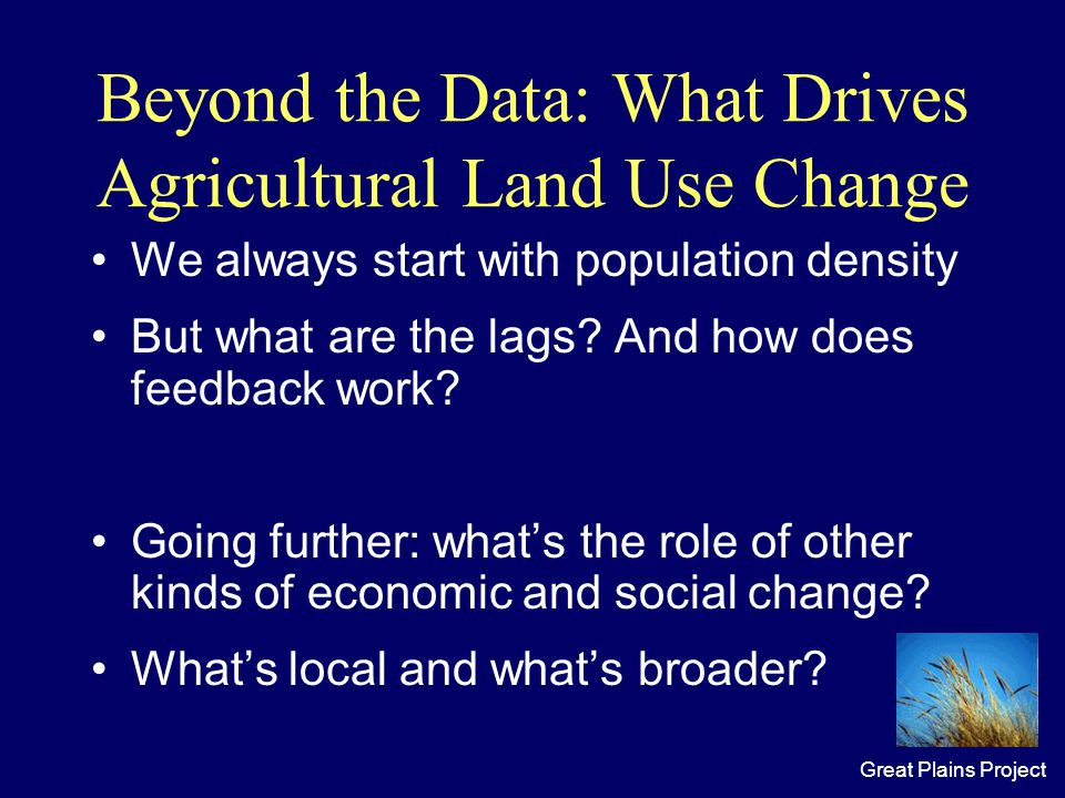 Great Plains Project Beyond the Data: What Drives Agricultural Land Use Change We always start with population density But what are the lags.