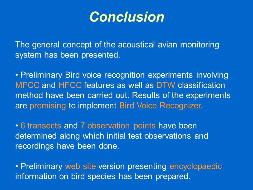 Conclusion The general concept of the acoustical avian monitoring system has been presented. Preliminary Bird voice recognition experiments involving
