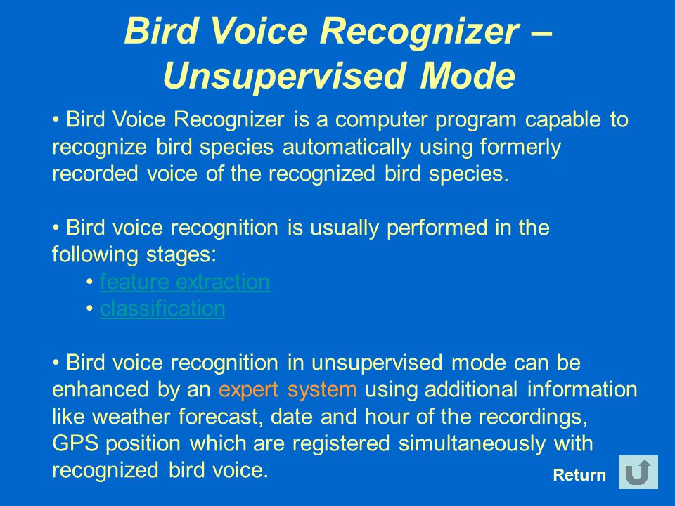 Bird Voice Recognizer – Unsupervised Mode Return Bird Voice Recognizer is a computer program capable to recognize bird species automatically using for