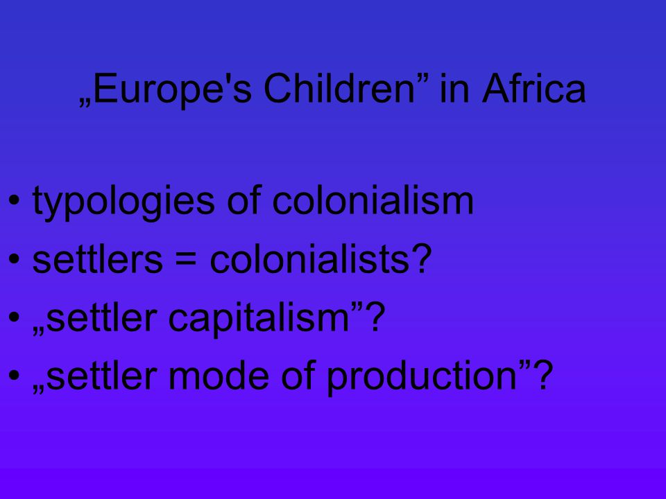 """Europe s Children in Africa typologies of colonialism settlers = colonialists."